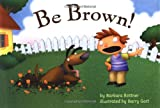 Be Brown!, Barbara Bottner, 0399237755