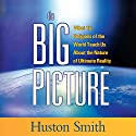 The Big Picture: What the Religions of the World Teach Us About the Nature of Ultimate Reality Speech by Huston Smith Narrated by Huston Smith