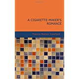 A Cigarette-Maker's Romance by Francis Marion Crawford (18-Jun-2007) Paperback