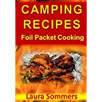 Camping Recipes: Foil Packet Cooking (Campfire Cookbook) (Volume 1)