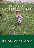Birds of Eastern China, Brian Westland, 1499179642