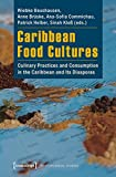 Caribbean Food Cultures: Culinary Practices and Consumption in the Caribbean and Its Diasporas (Postcolonial Studies)