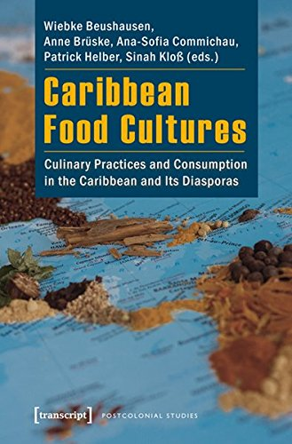 Search : Caribbean Food Cultures: Culinary Practices and Consumption in the Caribbean and Its Diasporas (Postcolonial Studies)