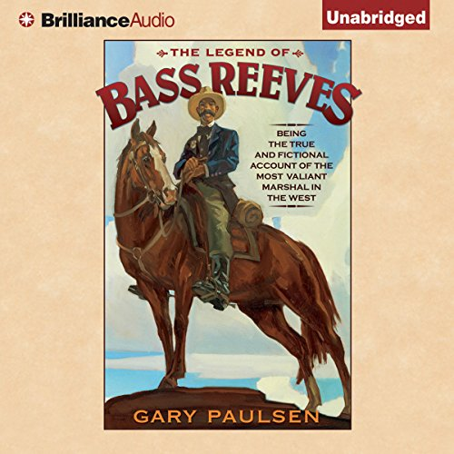 The Legend of Bass Reeves: Being the True and Fictional Account of the Most Valiant Marshal in the West by Brilliance Audio