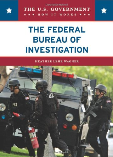 The Federal Bureau of Investigation (U.S. Government: How It Works)