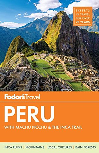 - Fodor's Peru: with Machu Picchu & the Inca Trail (Full-color Travel Guide)
