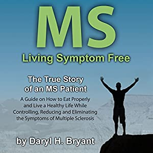 MS - Living Symptom Free: The True Story of an MS Patient Audiobook