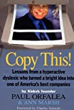 Copy This : Lessons From a Hyperactive Dyslexic Who Turned a Bright Idea Into One of America's Best Companies By Kinko's Founder