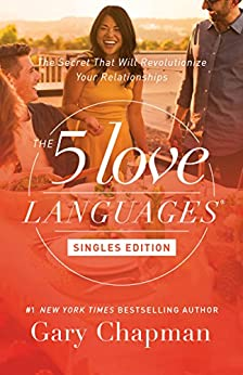 The 5 Love Languages Singles Edition: The Secret That Will Revolutionize Your Relationships by [Chapman, Gary D.]