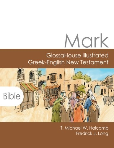 Mark: GlossaHouse Illustrated Greek-English New Testament by AGROS