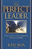 The Perfect Leader, Kenneth Boa, 0781442729