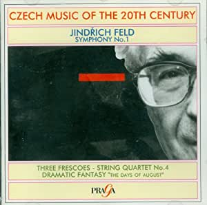 """Czech Music of the 20th Century - Jindrich Feld: Symphony No. 1 / Three Frescoes / String Quartet No. 4 / Dramatic Fantasy """"The Days of August"""""""