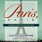 Paris, Paris: Journey into the City of Light | David Downie