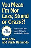 You Mean I'm Not Lazy, Stupid or Crazy?!: The