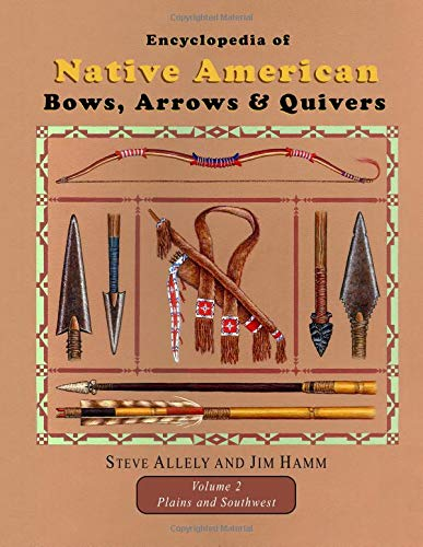 Encyclopedia of Native American Bows, Arrows, and Quivers, Volume 2: Plains and Southwest por Jim Hamm