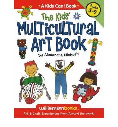 Kids' Multicultural Art Book: Art and Craft Experiences from Around the World (Williamson Kids Can!) (Paperback) - Common ebook