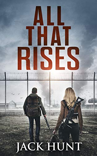 All That Rises: A Post-Apocalyptic EMP Survival Thriller (Lone Survivor Book 4) by [Hunt, Jack]