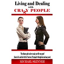 Living and Dealing with Crazy People: The Ultimate Guide On How To Make Your Life Crazy-Proof (learn to live with the Narcissist, Psychopath, Schizophrenic ... Narcissist, Narcissism, Schizophrenic)