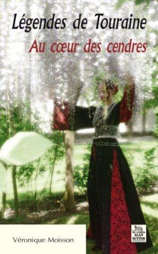 Legendes de Touraine - au Coeur des Cendres (French Edition)