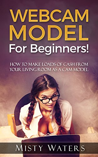 ginners! How To Make Loads Of Cash From Your Living Room As A Cam Model ()
