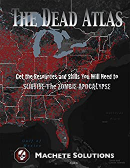 Download for free The Dead Atlas: Get The Resources And Skills You Will Need To Survive The Zombie Apocalypse
