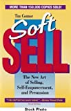 Soft Sell : The New Art of Selling, Self-Empowerment and Persuasion, Connor, Tim, 0942061640