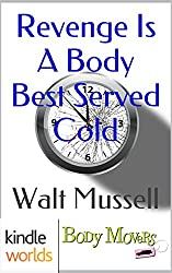 Body Movers: Revenge Is A Body Best Served Cold (Kindle Worlds Short Story) (The Wesley Tales Book 1)