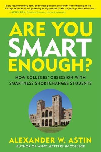 Are You Smart Enough?: How Colleges' Obsession with Smartness Shortchanges Students