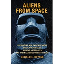 "Aliens From Space: Astounding New Evidence About Erich Von Daniken's ""Ancient Astronauts"" and Their Landings on Earth Today"