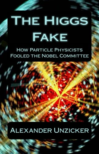 The Higgs Fake: How Particle Physicists Fooled the Nobel Committee ebook