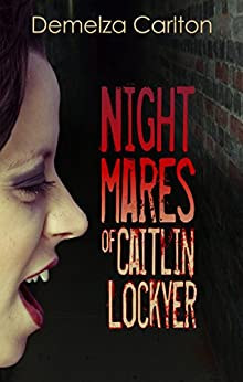 Nightmares of Caitlin Lockyer (Nightmares Trilogy Book 1) by [Carlton, Demelza]
