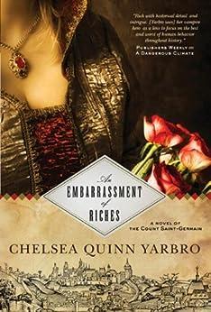 An Embarrassment of Riches: A Novel of the Count Saint-Germain (Saint-Germain series Book 24) by [Yarbro, Chelsea Quinn]