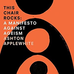 Amazon this chair rocks a manifesto against ageism audible amazon this chair rocks a manifesto against ageism audible audio edition ashton applewhite networked books books fandeluxe Choice Image