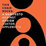 This Chair Rocks: A Manifesto Against Ageism | Ashton Applewhite