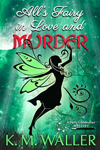 All's Fairy in Love and Murder: A Fairy Godmother Mystery #1 by [Waller, K.M.]