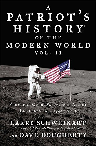 Patriot's History of the Modern World, Vol. II: From the Cold War to the Age of Entitlement, 1945-2012