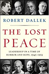 The Lost Peace: Leadership in a Time of Horror and Hope, 1945-1953 Kindle Edition