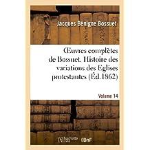 OEUVRES COMPLETES DE BOSSUET. VOL. 14 HISTORE DES VARIATIONS DES EGLISES PROTESTANTES
