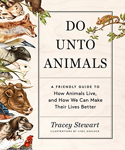 Do Unto Animals: A Friendly Guide to How Animals Live, and How We Can Make Their Lives Better Friendly Animals