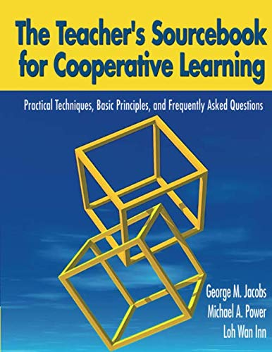 The Teacher's Sourcebook for Cooperative Learning: Practical Techniques, Basic Principles, and Frequently Asked Question