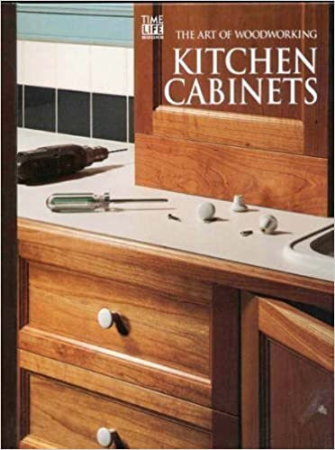 Kitchen Cabinets (Art Of Woodworking): Time Life Books: 9780809495450:  Amazon.com: Books