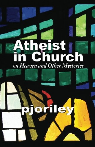 Download Atheist in Church -- on Heaven and Other Mysteries: One woman's journey to understand her own disbelief with respect to the believers around her. pdf epub
