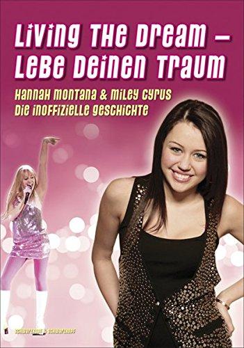 Living The Dream - Lebe deinen Traum Hannah Montana und Miley Cyrus: Die inoffizielle Geschichte