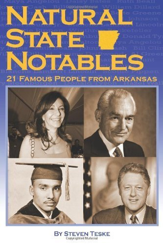 Natural State Notables: Twenty-One Famous People from Arkansas by Teske, Steven (2012) - Shopping Arkansas Centers