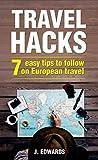 Travel Hacks: 7 Easy Tips To Follow On European Travel