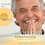 Selbstheilung: Gesund aus eigener Kraft   Clemens Kuby