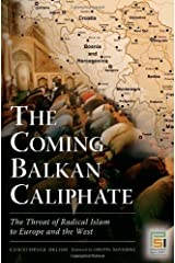 The Coming Balkan Caliphate: The Threat of Radical Islam to Europe and the West (Praeger Security International) Kindle Edition