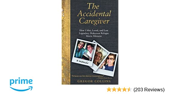 The Accidental Caregiver: How I Met, Loved, and Lost ...