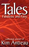 Tales Fabulous and Fairy, Kim Antieau, 1469962551