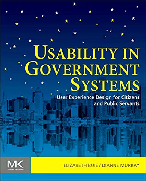 Usability In Government Systems User Experience Design For Citizens And Public Servants Elizabeth Buie Dianne Murray 9780123910639 Amazon Com Books